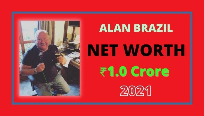Alan Brazil Net Worth 2021, Biography, Age, Wife, Car's, Income & Wiki