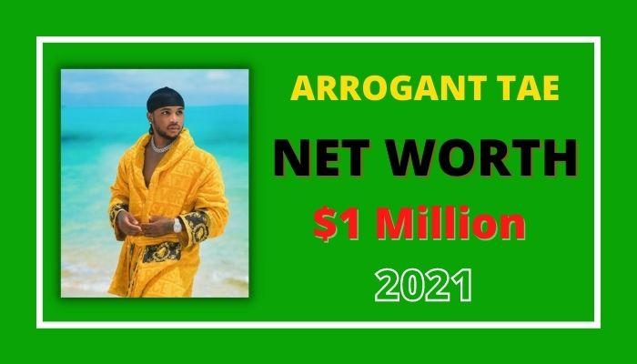 Arrogant Tae Net Worth
