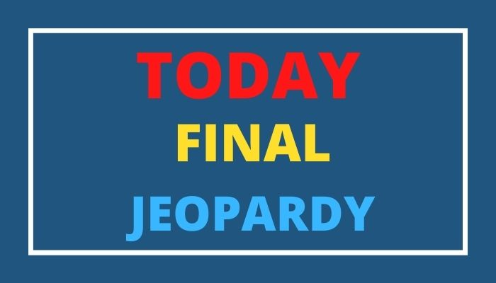 Final Jeopardy Today's – Wednesday, April 7, 2021 Questions