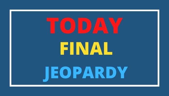 Today Final Jeopardy – Wednesday, June 23 2021