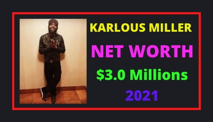 Karlous Miller Net Worth 2021 – 2022, Biography, Age, Income & Wiki