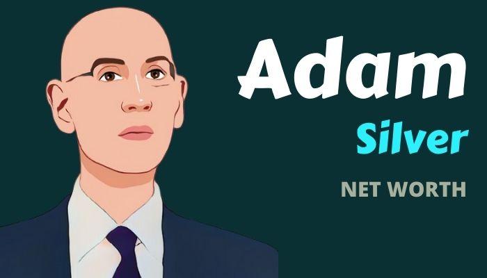 Adam Silver Net Worth