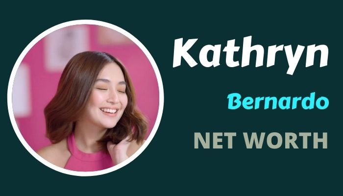 Kathryn Bernardo Net Worth